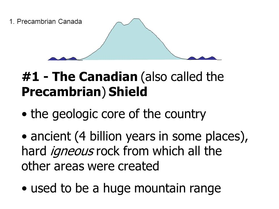 #1 - The Canadian (also called the Precambrian) Shield