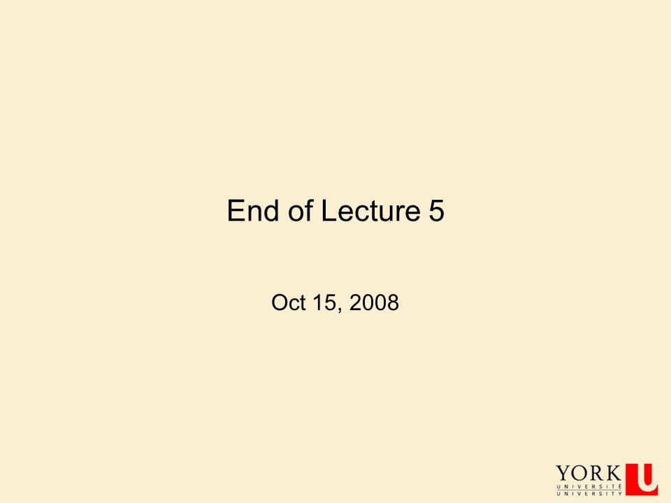 End of Lecture 5 Oct 15, 2008