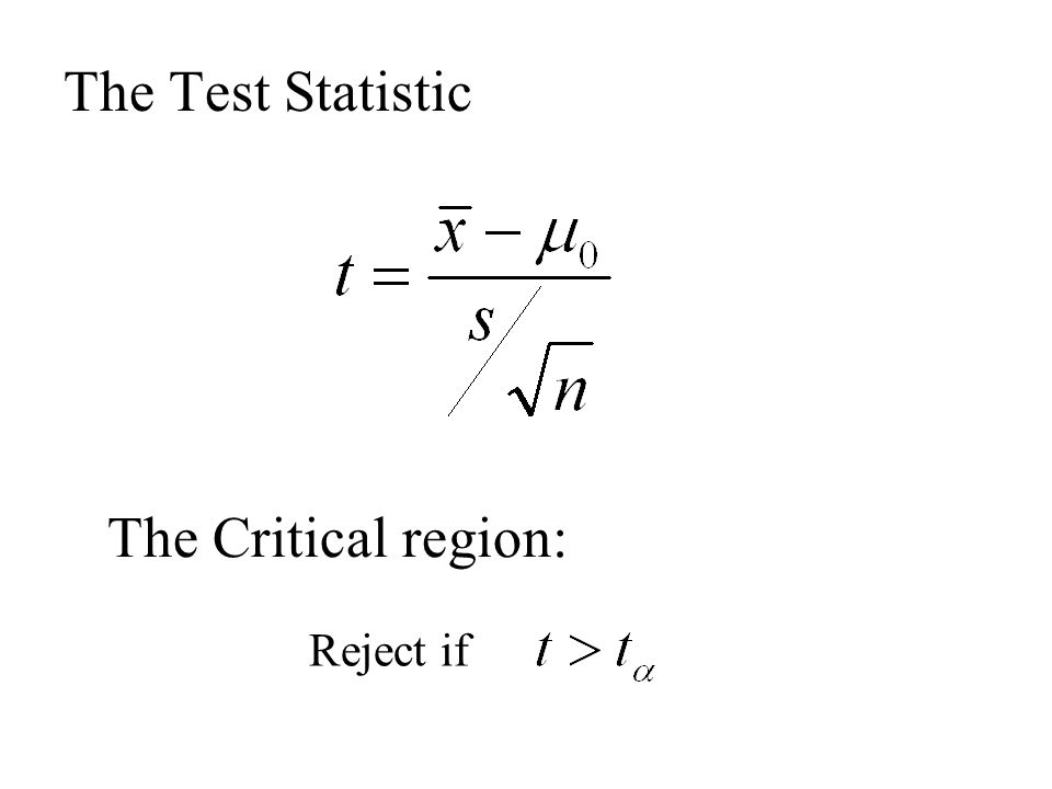 The Test Statistic The Critical region: Reject if