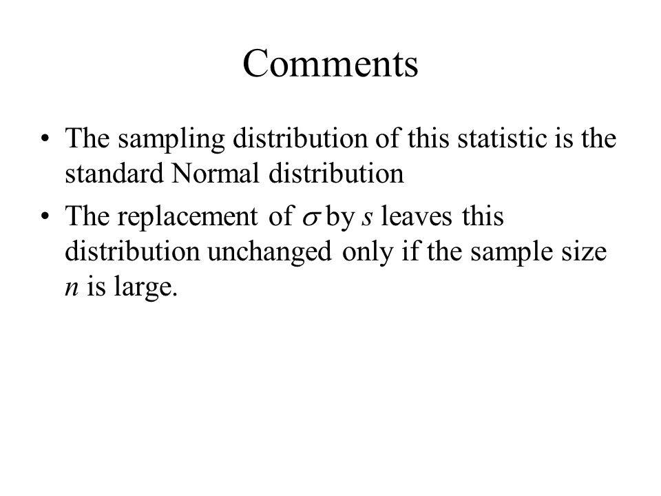 Comments The sampling distribution of this statistic is the standard Normal distribution.