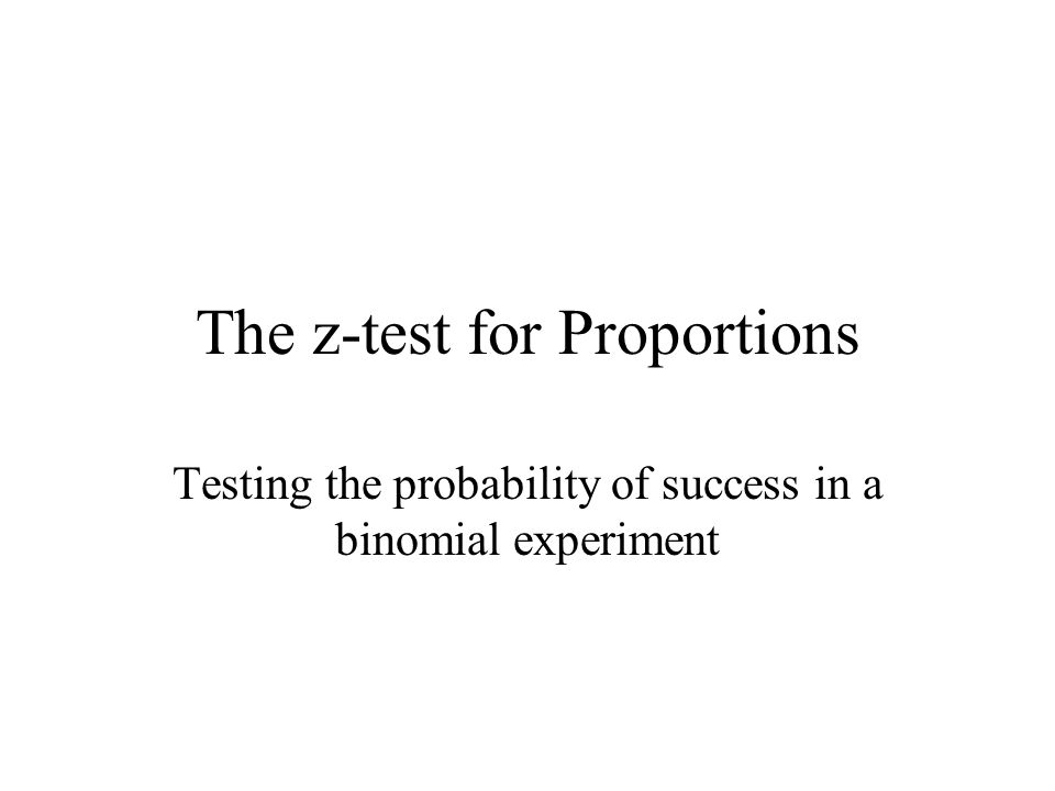 The z-test for Proportions