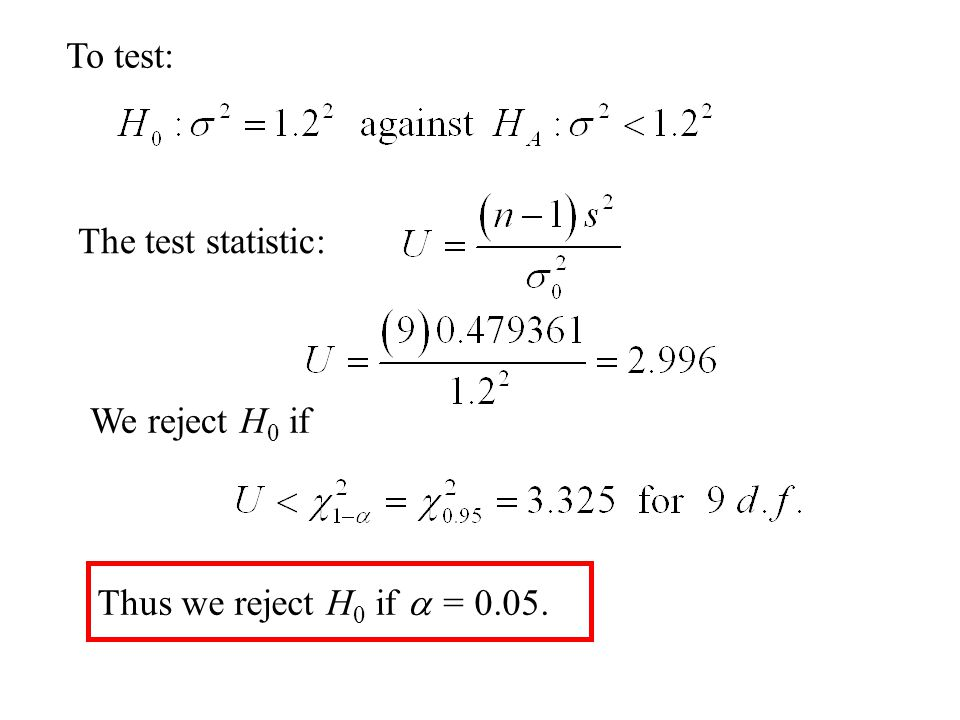To test: The test statistic: We reject H0 if Thus we reject H0 if a = 0.05.