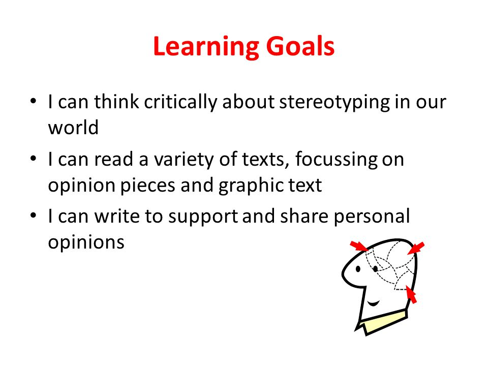 Learning Goals I can think critically about stereotyping in our world
