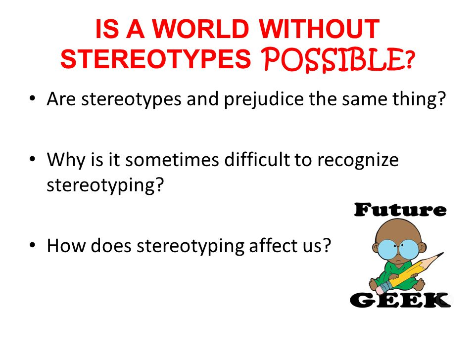 IS A WORLD WITHOUT STEREOTYPES POSSIBLE