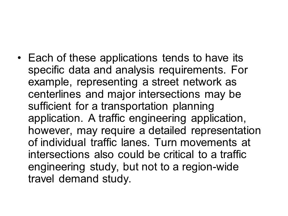 Each of these applications tends to have its specific data and analysis requirements.