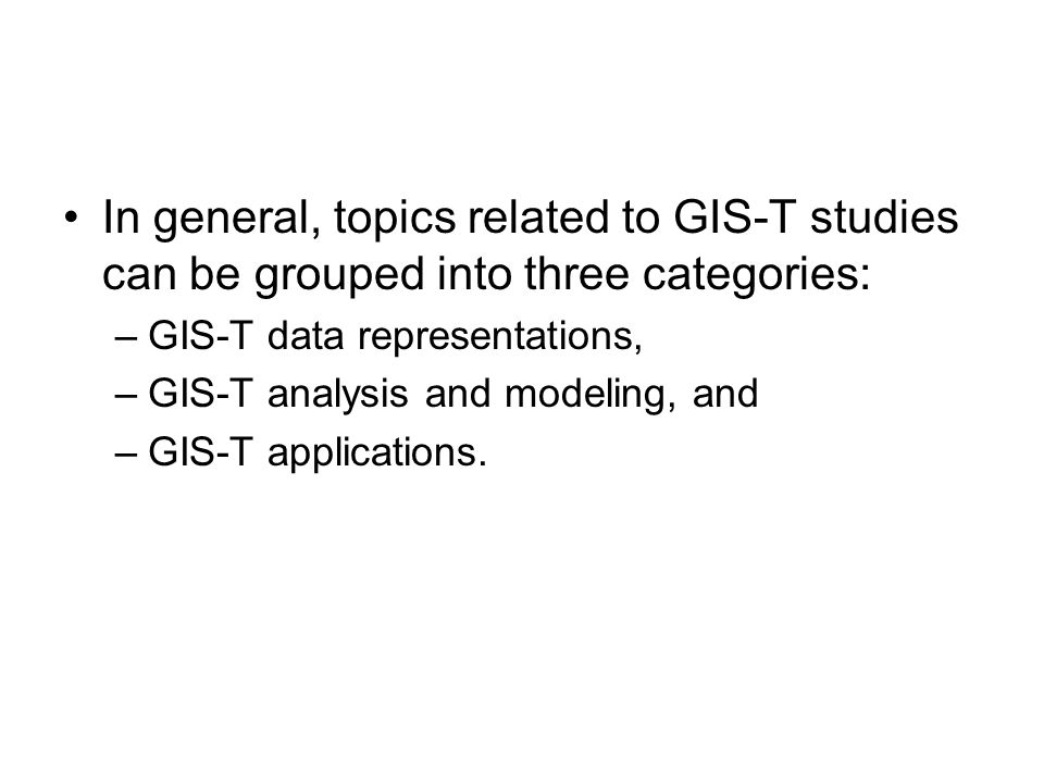 In general, topics related to GIS-T studies can be grouped into three categories: