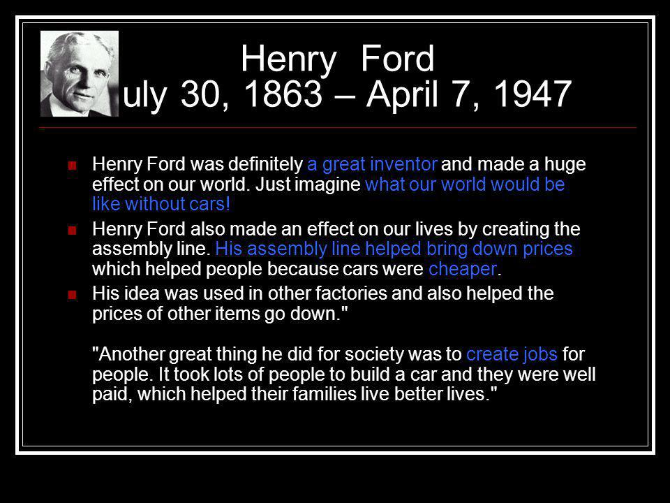 Henry Ford July 30, 1863 – April 7, 1947