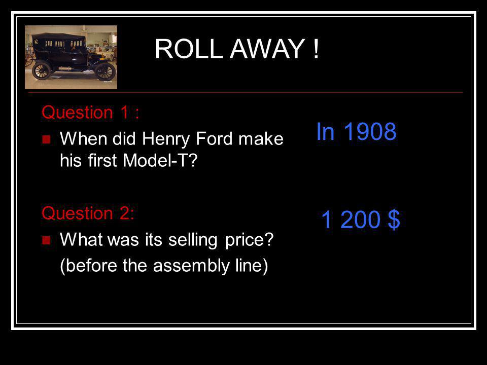 ROLL AWAY ! In 1908 1 200 $ Question 1 :