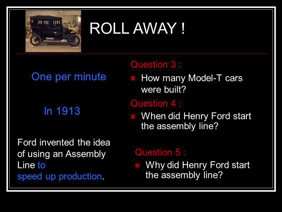 ROLL AWAY ! One per minute In 1913 Question 3 :