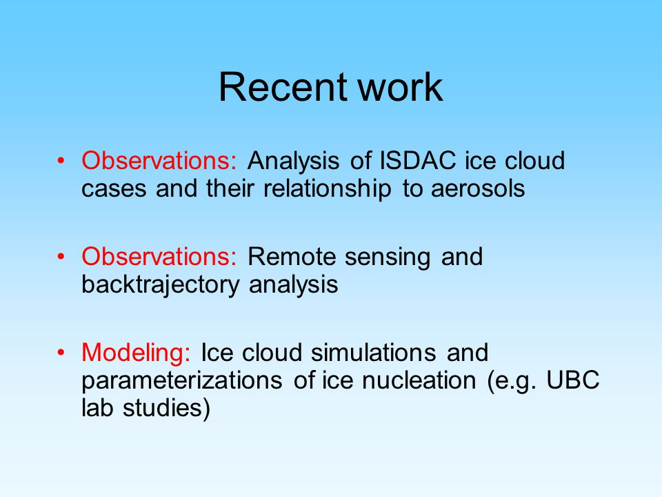 Recent work Observations: Analysis of ISDAC ice cloud cases and their relationship to aerosols.