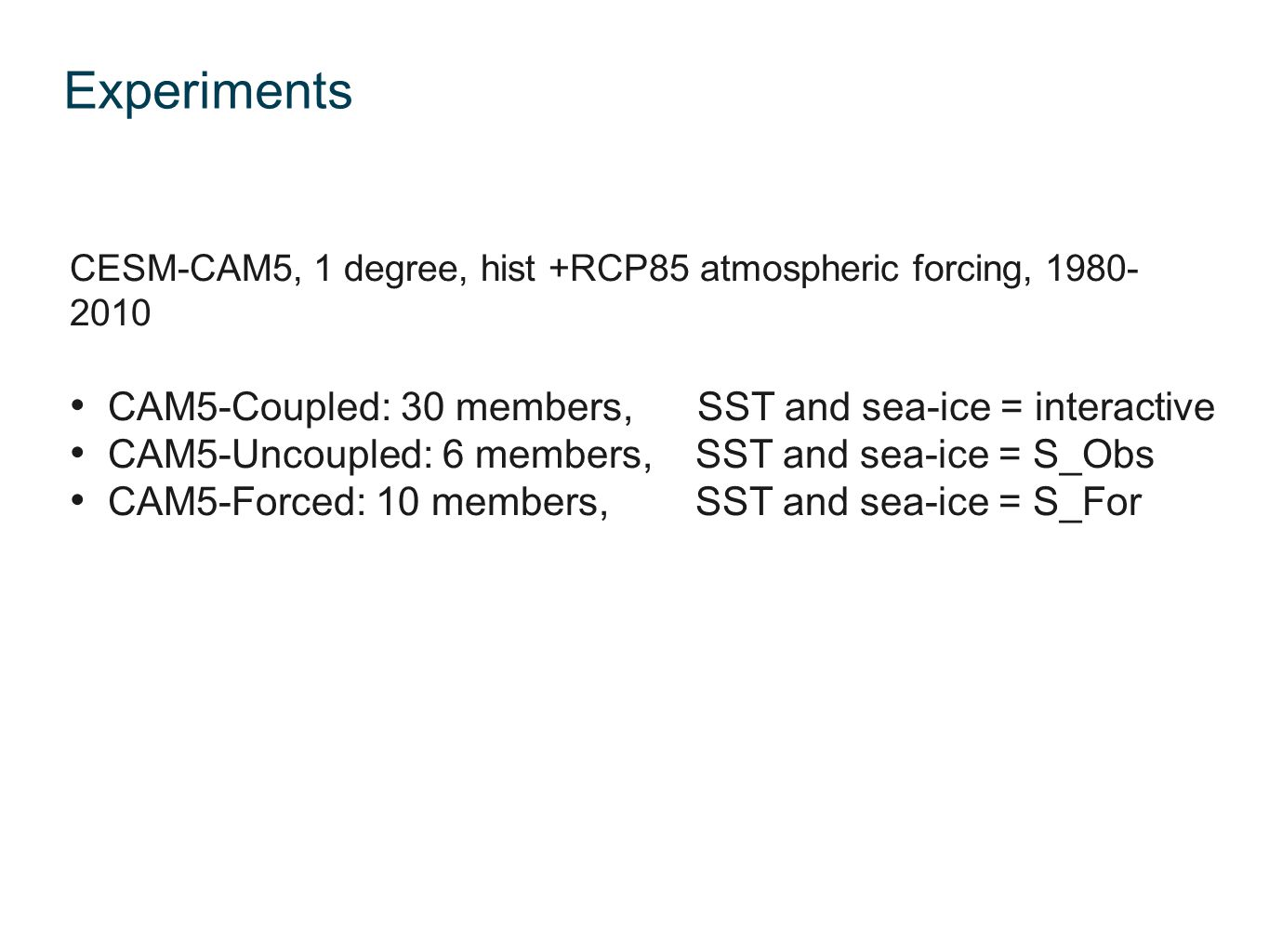 Experiments CAM5-Coupled: 30 members, SST and sea-ice = interactive