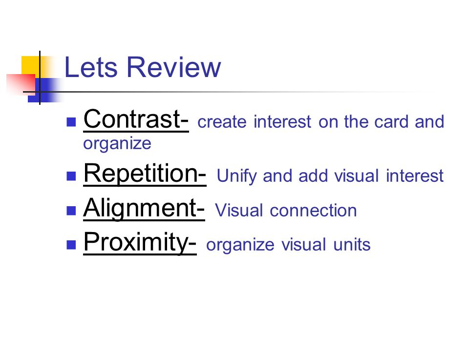 Lets Review Contrast- create interest on the card and organize