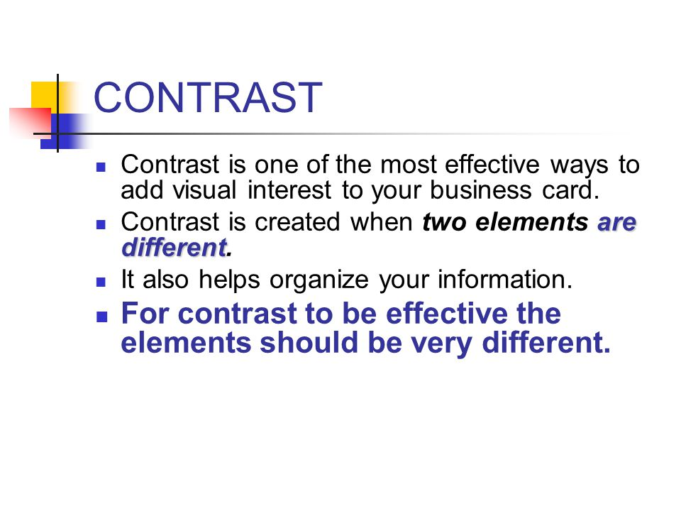 CONTRAST Contrast is one of the most effective ways to add visual interest to your business card.