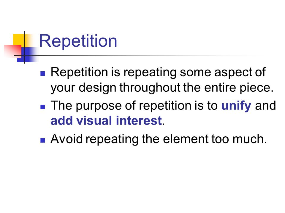 Repetition Repetition is repeating some aspect of your design throughout the entire piece.