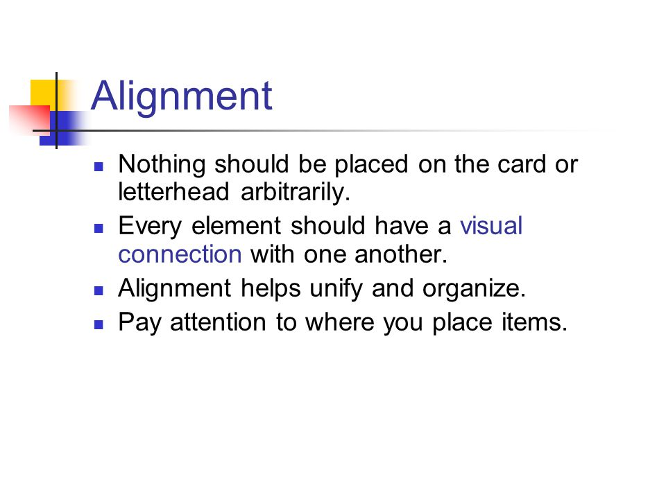 Alignment Nothing should be placed on the card or letterhead arbitrarily. Every element should have a visual connection with one another.