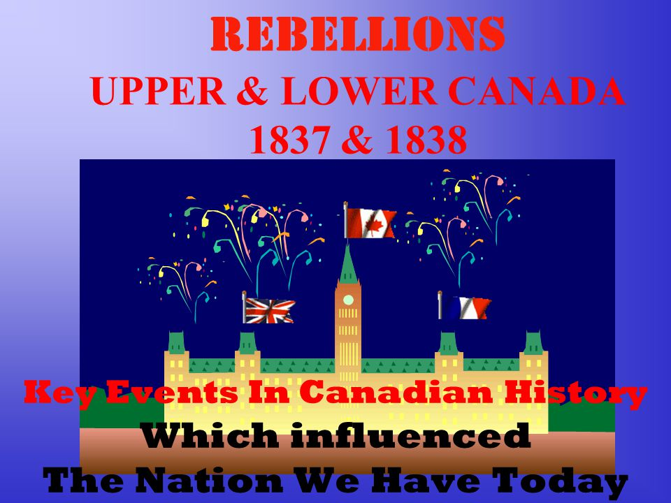 REBELLIONS UPPER & LOWER CANADA 1837 & 1838