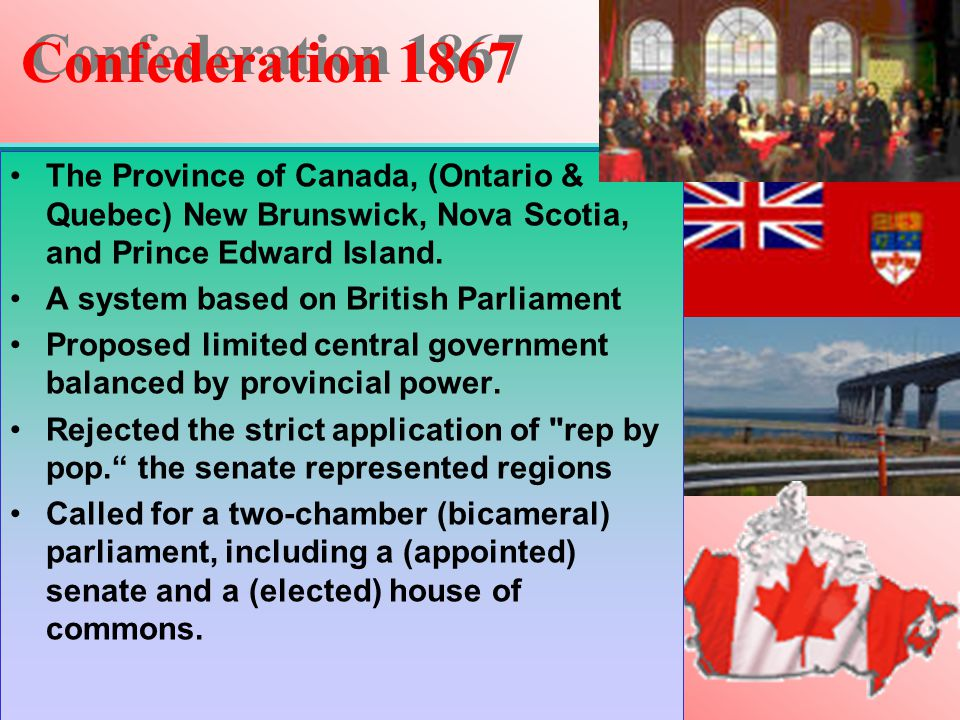 Confederation 1867 The Province of Canada, (Ontario & Quebec) New Brunswick, Nova Scotia, and Prince Edward Island.