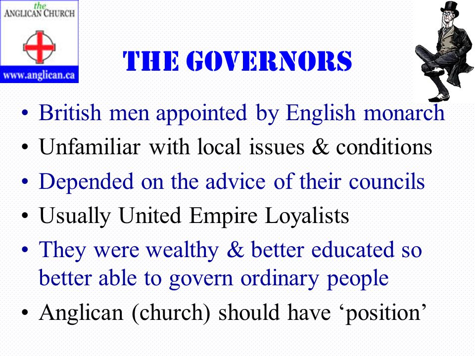 The Governors British men appointed by English monarch