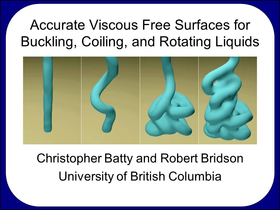 Christopher Batty and Robert Bridson University of British Columbia