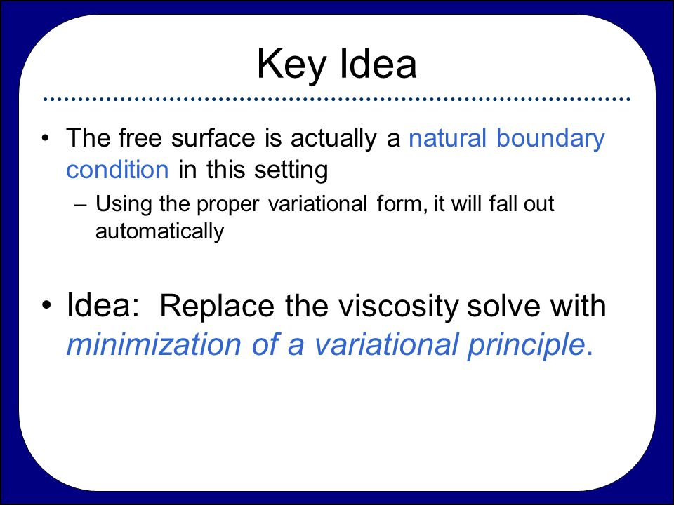 Key Idea The free surface is actually a natural boundary condition in this setting.