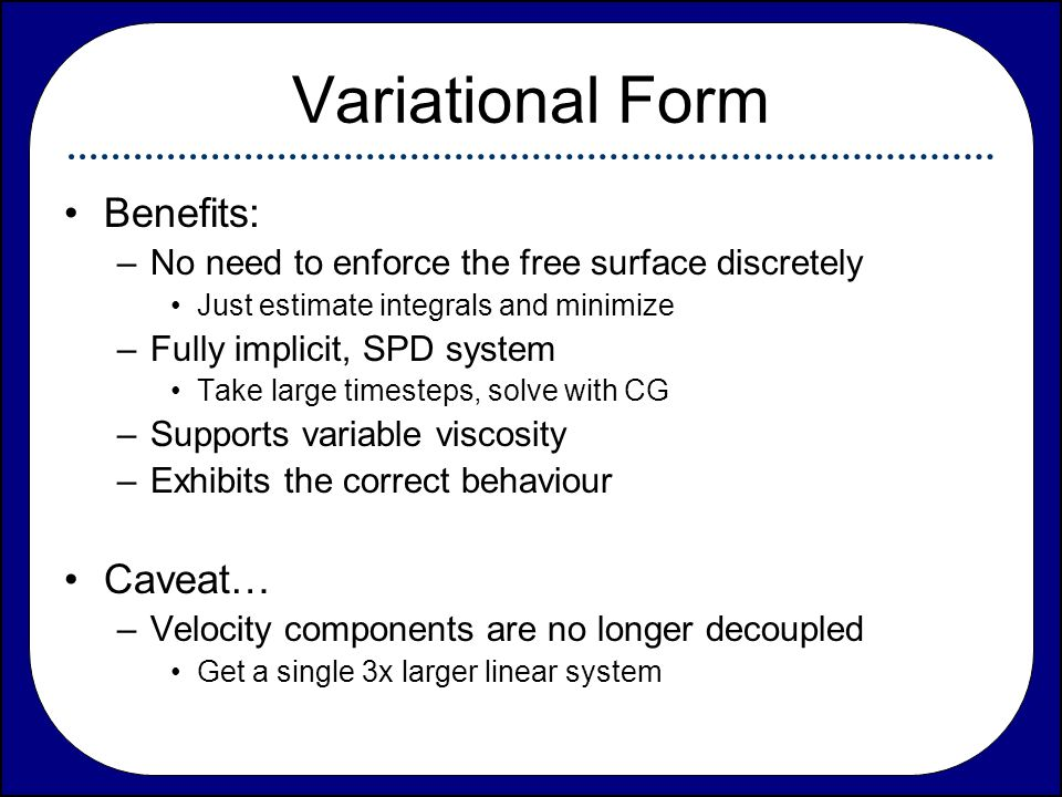Variational Form Benefits: Caveat…