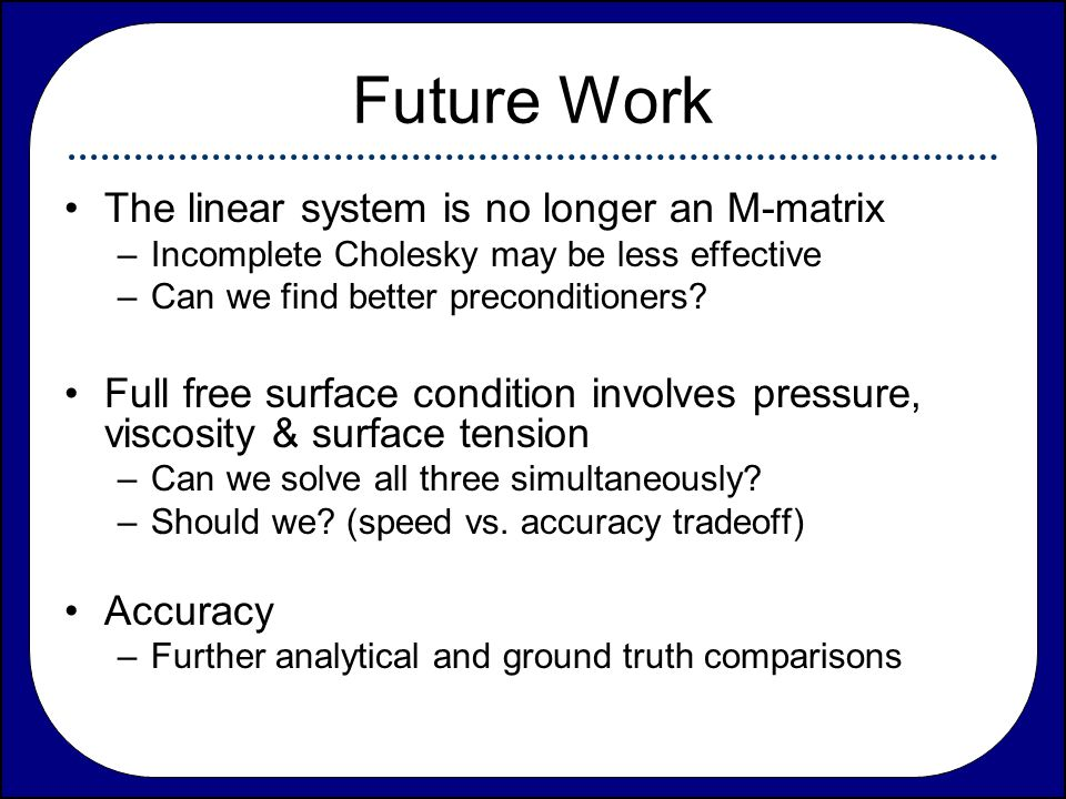 Future Work The linear system is no longer an M-matrix