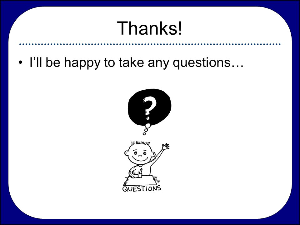 Thanks! I'll be happy to take any questions…