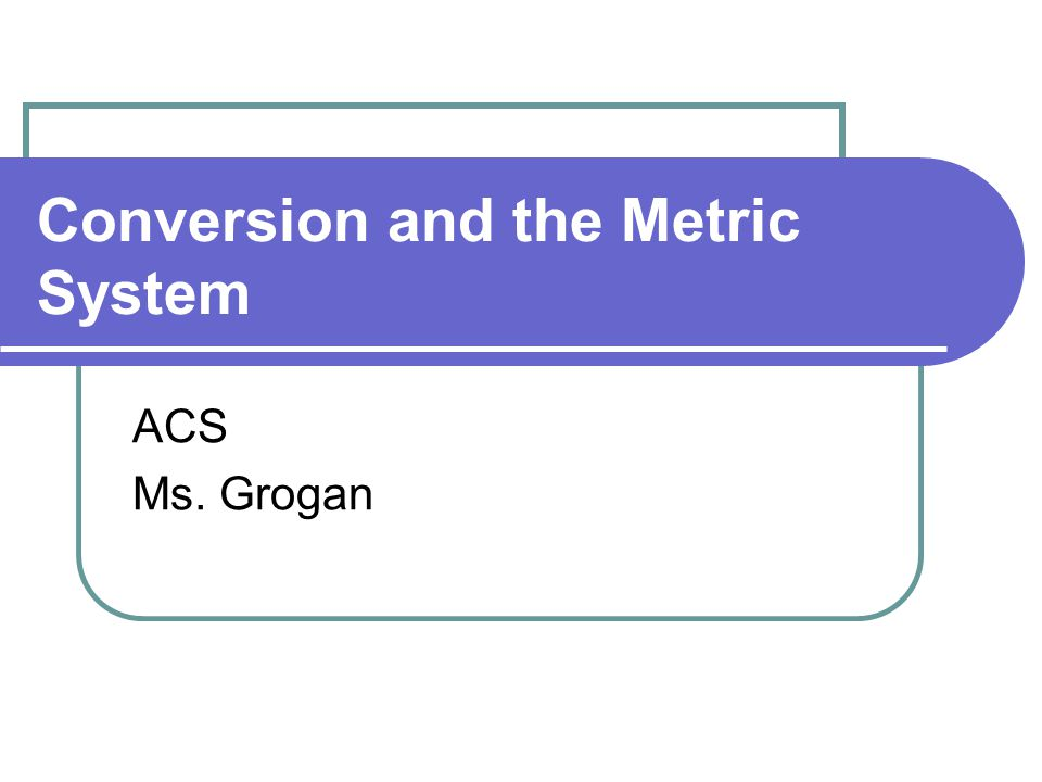Conversion and the Metric System