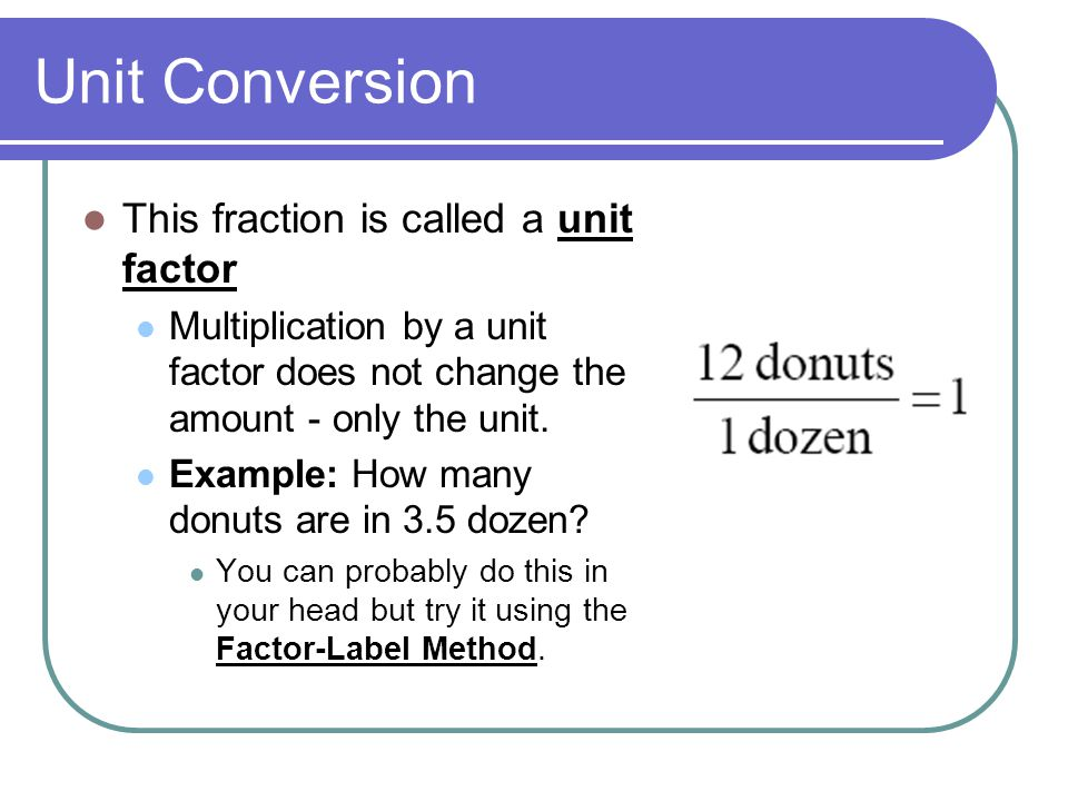 Unit Conversion This fraction is called a unit factor