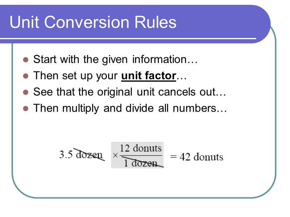 Unit Conversion Rules Start with the given information…
