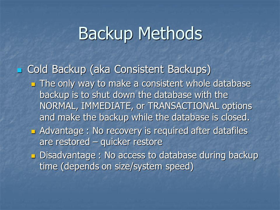 Backup Methods Cold Backup (aka Consistent Backups)