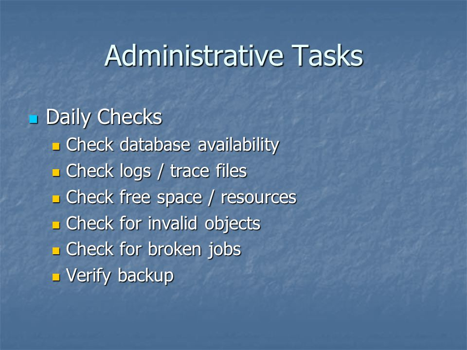 Administrative Tasks Daily Checks Check database availability