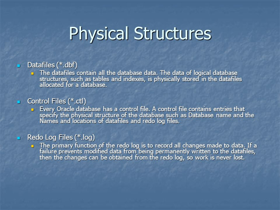 Physical Structures Datafiles (*.dbf) Control Files (*.ctl)