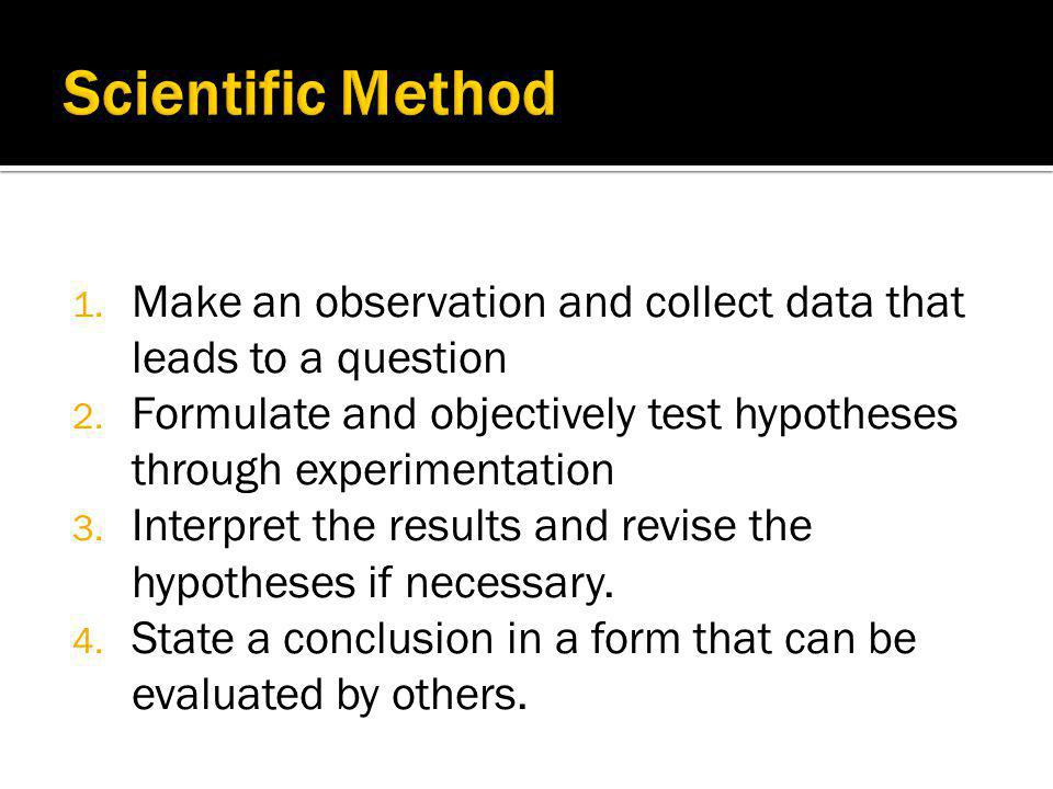 Scientific Method Make an observation and collect data that leads to a question.