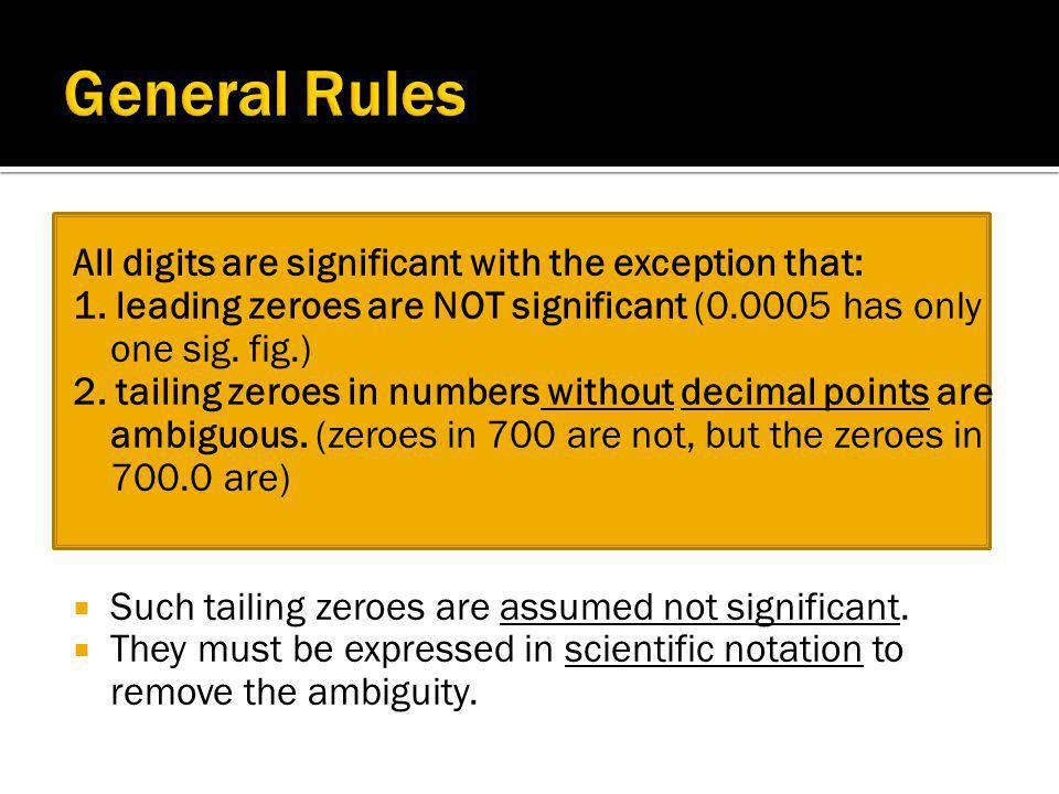 General Rules All digits are significant with the exception that: