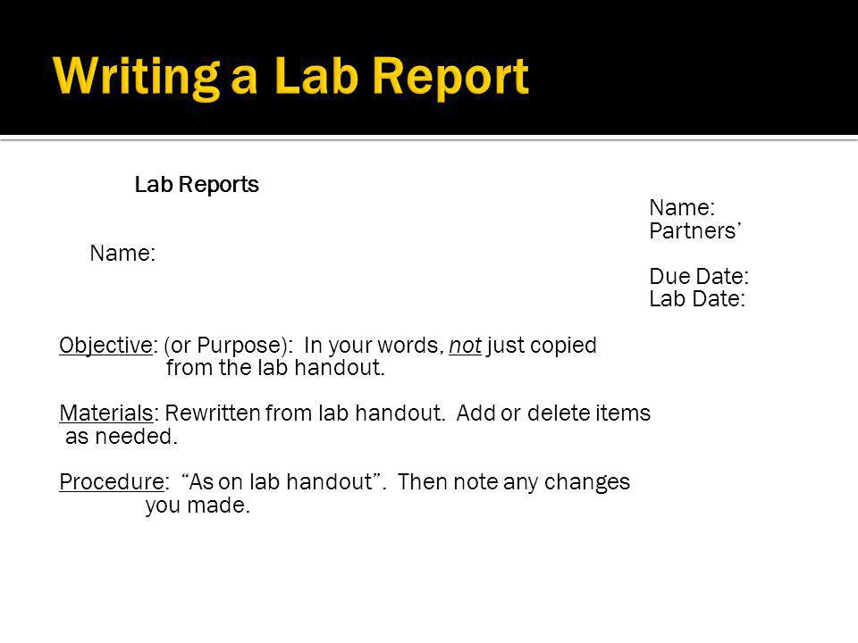 Writing a Lab Report Lab Reports Name: Partners' Name: Due Date: