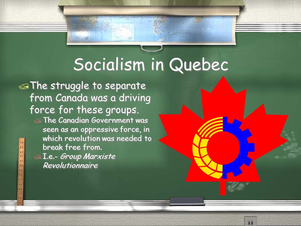 Socialism in Quebec The struggle to separate from Canada was a driving force for these groups.