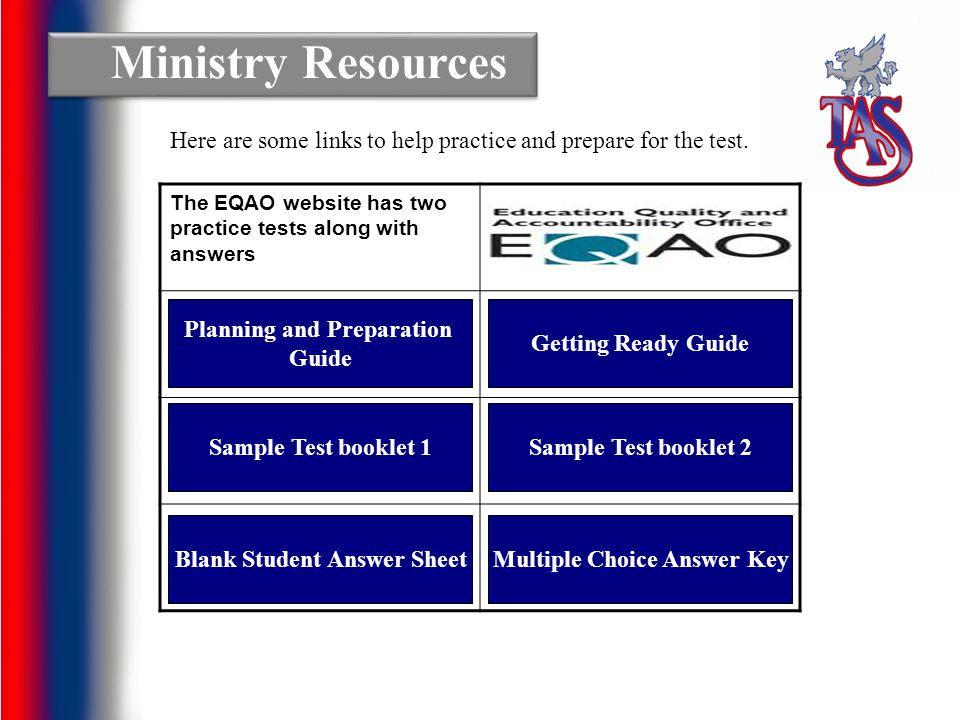 Ministry Resources Here are some links to help practice and prepare for the test. The EQAO website has two practice tests along with answers.