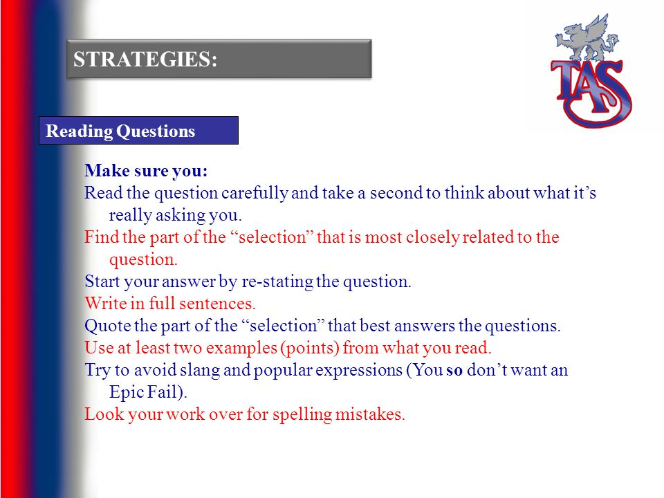 STRATEGIES: Reading Questions Make sure you: