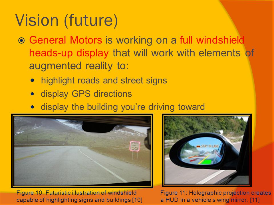 Vision (future) General Motors is working on a full windshield heads-up display that will work with elements of augmented reality to: