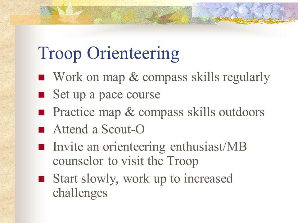 Troop Orienteering Work on map & compass skills regularly