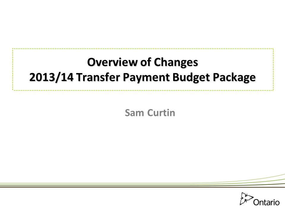 Overview of Changes 2013/14 Transfer Payment Budget Package