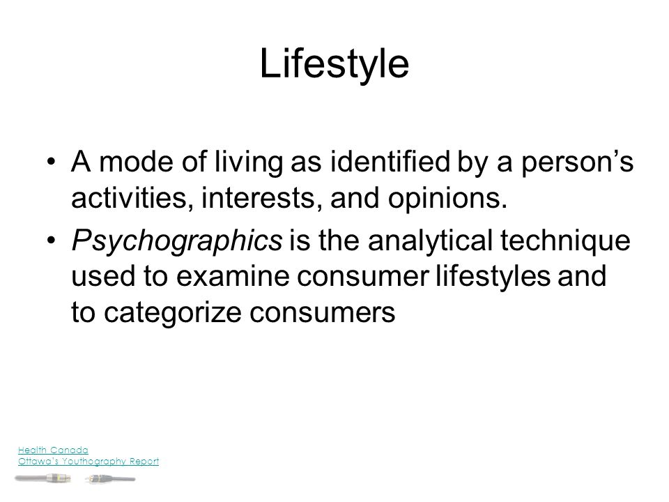Lifestyle A mode of living as identified by a person's activities, interests, and opinions.