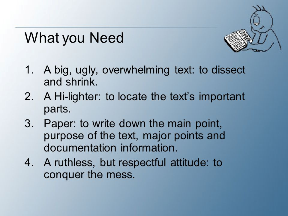 What you Need A big, ugly, overwhelming text: to dissect and shrink.