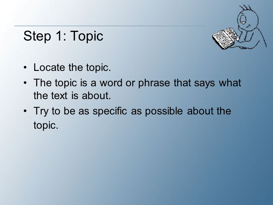 Step 1: Topic Locate the topic.
