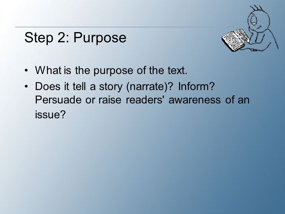 Step 2: Purpose What is the purpose of the text.