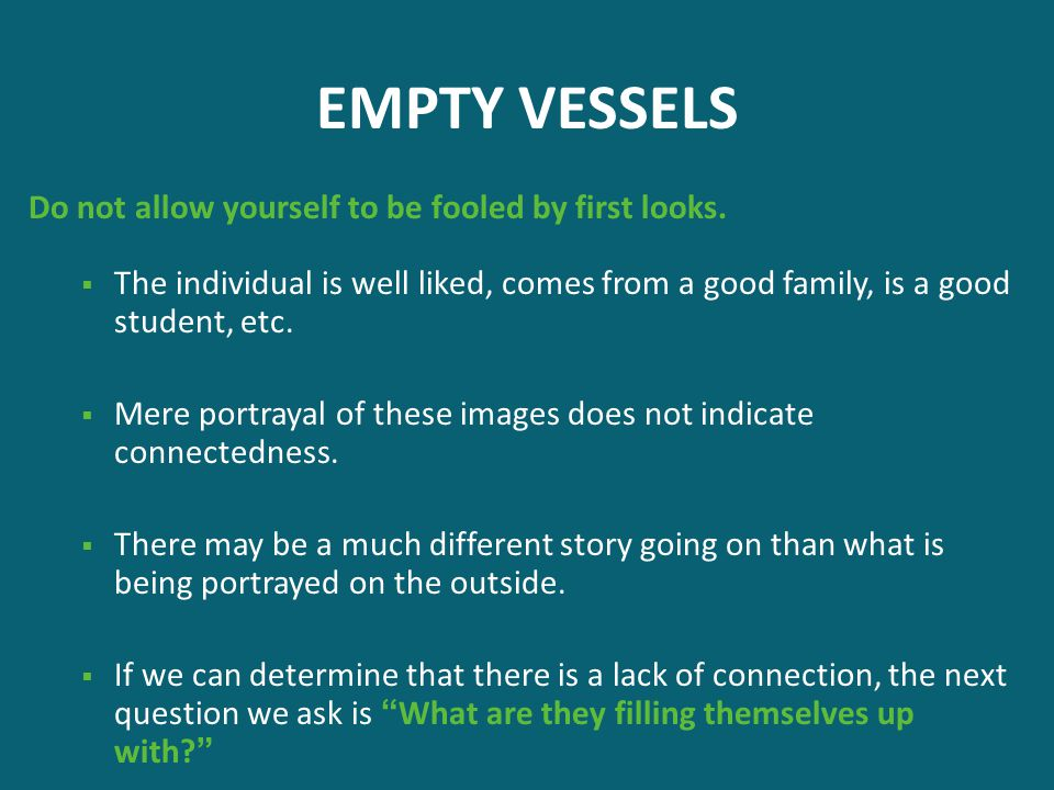 EMPTY VESSELS Do not allow yourself to be fooled by first looks.