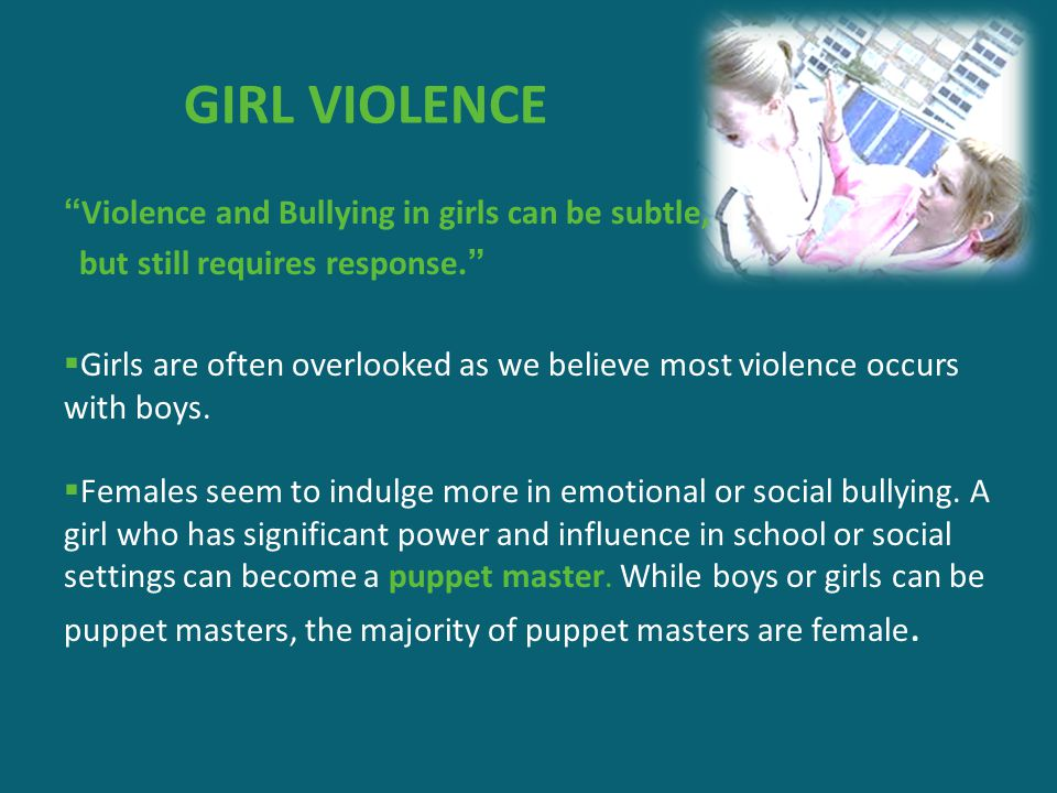GIRL VIOLENCE Violence and Bullying in girls can be subtle,