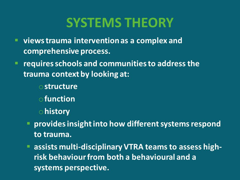 SYSTEMS THEORY views trauma intervention as a complex and comprehensive process.