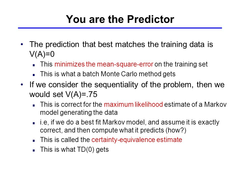 You are the Predictor The prediction that best matches the training data is V(A)=0. This minimizes the mean-square-error on the training set.